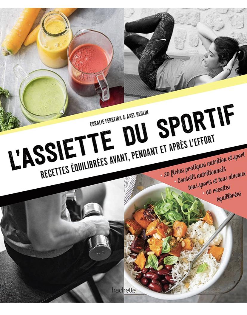 L'assiette du sportif: Recettes équilibrées avant/pendant et après l'effort, Conseils nutritionnels pour être au top