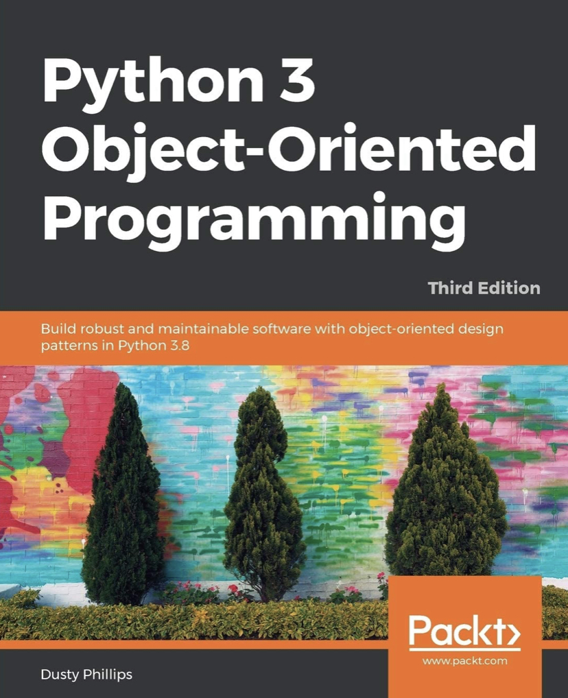 Python 3 Object-Oriented Programming: Build robust and maintainable software with object-oriented design patterns in Python 3.8,