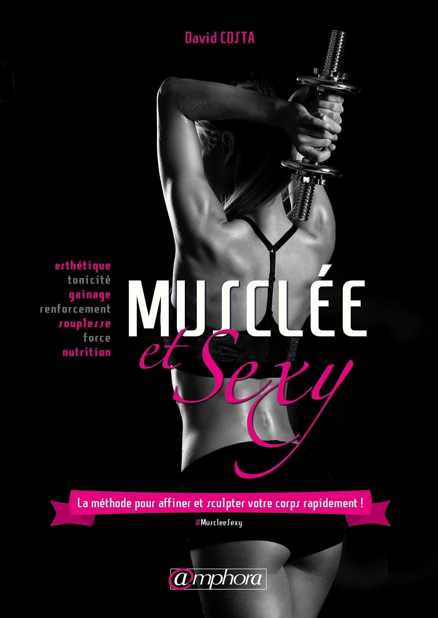 Musclée et sexy: La méthode pour affiner et sculpter votre coprs rapidement !